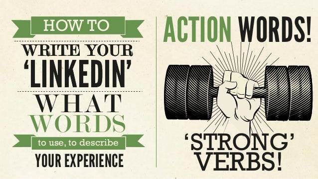 WHAT WORDS HOW TO WRITE YOUR 'LINKEDIN' HOW TO to use, to describe WRITE YOUR 'LINKEDIN' ACTION WORDS! YOUR EXPERIENCE 'ST...