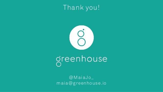 Thank you! @MaiaJo_ maia@greenhouse.io