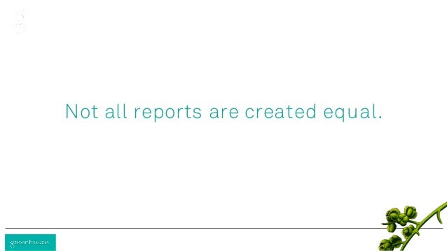 Not all reports are created equal.