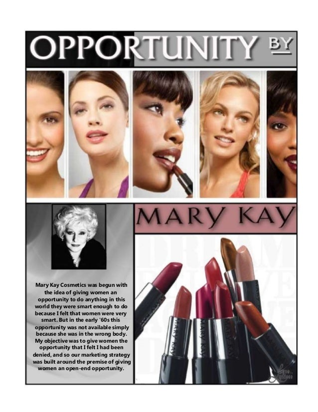 Mary Kay Cosmetics was begun with the idea of giving women an opportunity to do anything in this world they were smart eno...