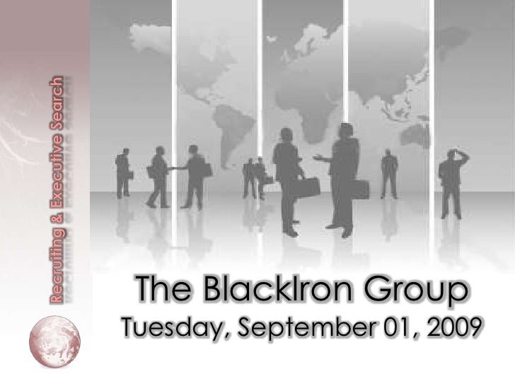 Recruiting & Executive Search<br />The BlackIron Group <br />Tuesday, September 01, 2009<br />