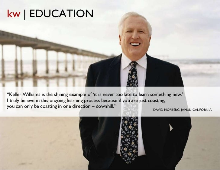 """DAVID NORBERG, JAMUL, CALIFORNIA """" Keller Williams is the shining example of 'it is never too late to learn something new...."""