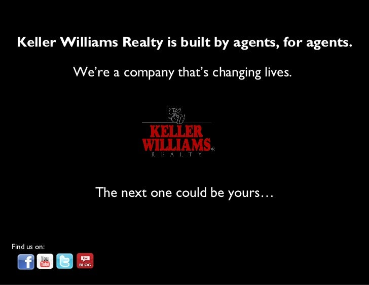 Keller Williams Realty is built by agents, for agents.     We're a company that's changing lives.  The next one could be y...