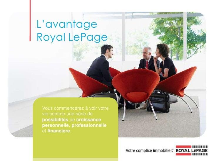 L'avantage<br />Royal LePage<br />Vous commencerez à voir votre vie comme une série de possibilités de croissancepersonnel...