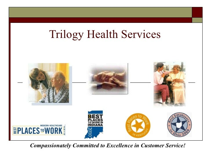 Trilogy Health Services  Compassionately Committed to Excellence in Customer Service!