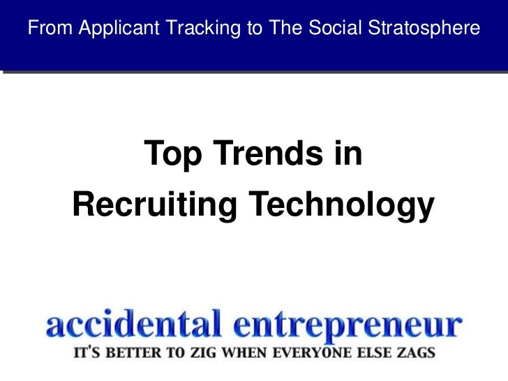 From Applicant Tracking to The Social Stratosphere<br />Top Trends in <br />Recruiting Technology<br />