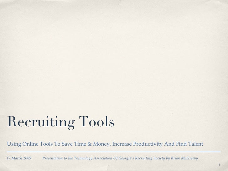 Recruiting Tools <ul><li>Using Online Tools To Save Time & Money, Increase Productivity And Find Talent </li></ul>17 March...