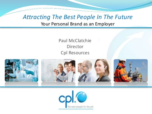 Paul McClatchie Director Cpl Resources Attracting The Best People In The Future Your Personal Brand as an Employer