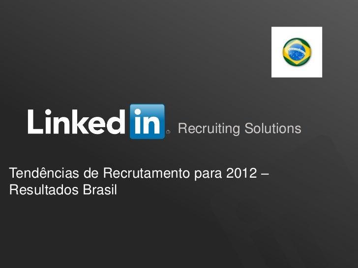 Recruiting SolutionsTendências de Recrutamento para 2012 –Resultados Brasil                                         ORGANI...