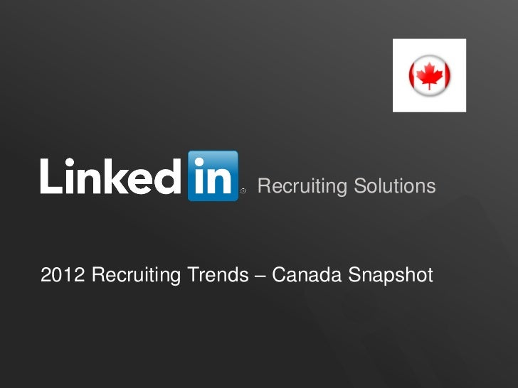 Recruiting Solutions2012 Recruiting Trends – Canada Snapshot                                       ORGANIZATION NAME