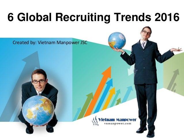 LOGO 6 Global Recruiting Trends 2016 Created by: Vietnam Manpower JSC