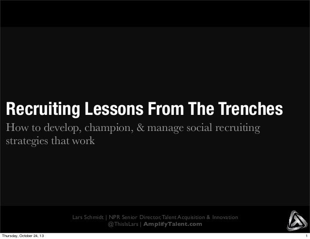 Recruiting Lessons From The Trenches How to develop, champion, & manage social recruiting strategies that work  Lars Schmi...