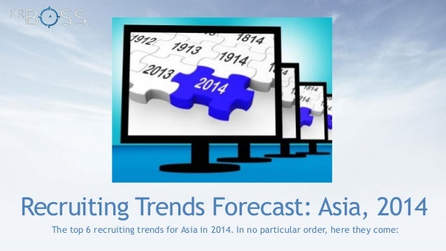 Recruiting Trends Forecast: Asia, 2014 The top 6 recruiting trends for Asia in 2014. In no particular order, here they com...
