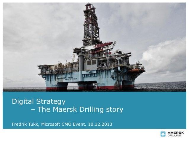 Digital Strategy – The Maersk Drilling story Date 2013, presentation CMO presenter Fredrik Tukk, Microsoft name,Event, 10....