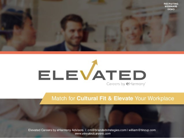 RECRUITING WEBINARS DEMO Match for Cultural Fit & Elevate Your Workplace Elevated Careers by eHarmony Advisors | cm@brande...