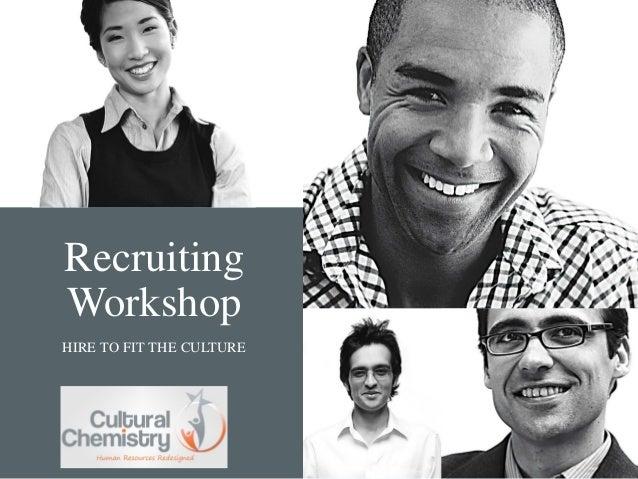RecruitingWorkshopHIRE TO FIT THE CULTURE
