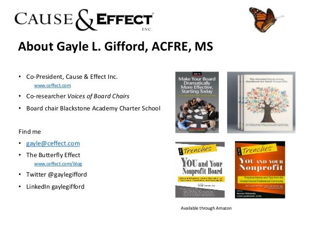 About Gayle L. Gifford, ACFRE, MS • Co-President, Cause & Effect Inc. www.ceffect.com • Co-researcher Voices of Board Chai...