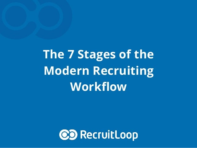 The 7 Stages of the Modern Recruiting Workflow