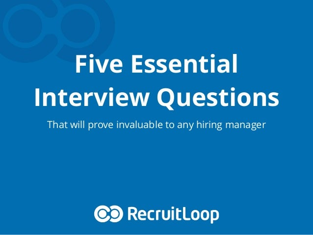 Five Essential Interview Questions That will prove invaluable to any hiring manager