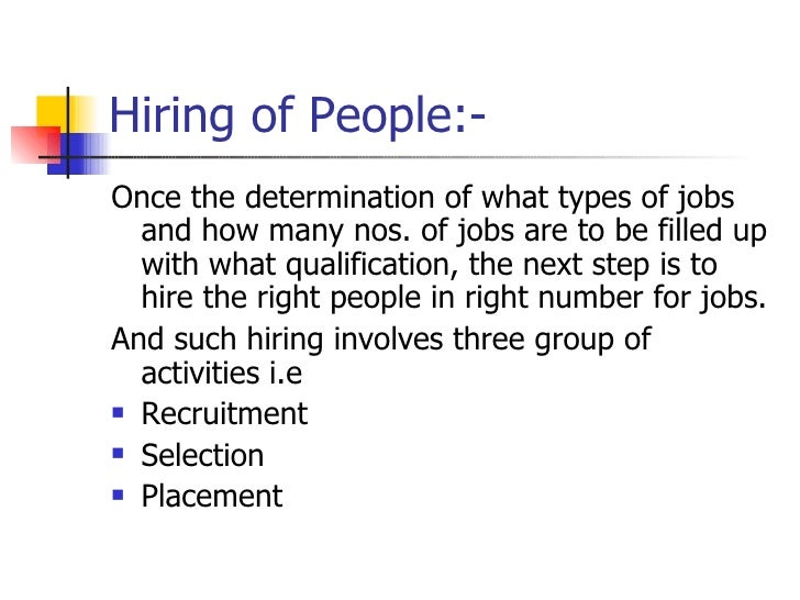 Hiring of People:- <ul><li>Once the determination of what types of jobs and how many nos. of jobs are to be filled up with...