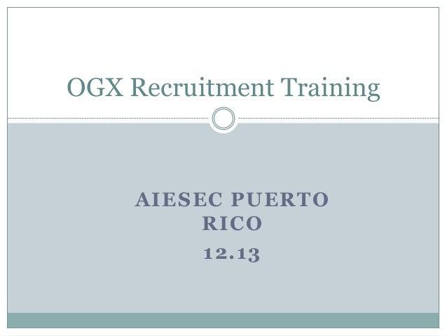 OGX Recruitment Training     AIESEC PUERTO          RICO          12.13