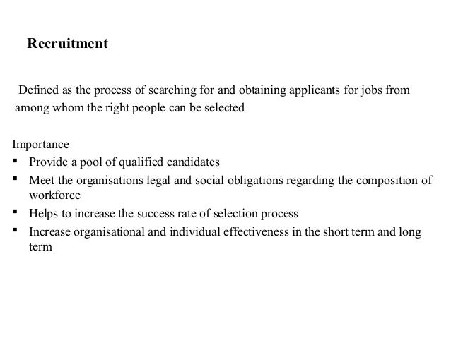 RecruitmentDefined as the process of searching for and obtaining applicants for jobs fromamong whom the right people can b...