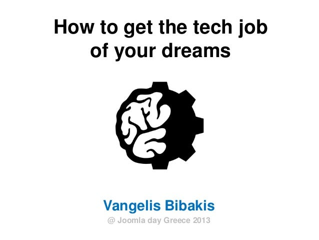 How to get the tech jobof your dreamsVangelis Bibakis@ Joomla day Greece 2013