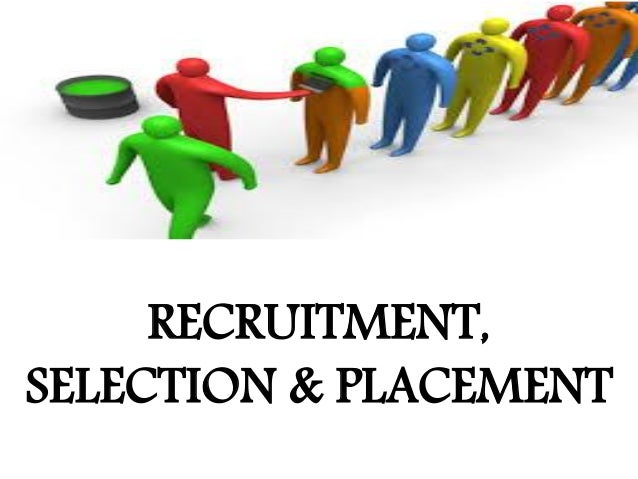 RECRUITMENT, SELECTION & PLACEMENT