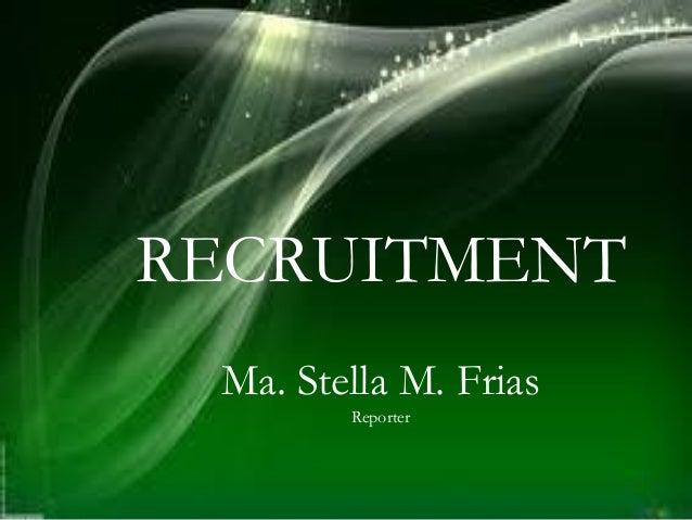 RECRUITMENT Ma. Stella M. Frias Reporter
