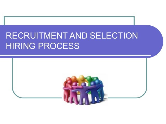 RECRUITMENT AND SELECTION HIRING PROCESS