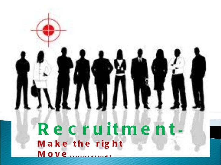 Make the right move……. Recruitment -  Make the right Move……………..