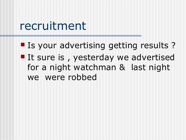 recruitment Is your advertising getting results ?  It sure is , yesterday we advertised for a night watchman & last night...