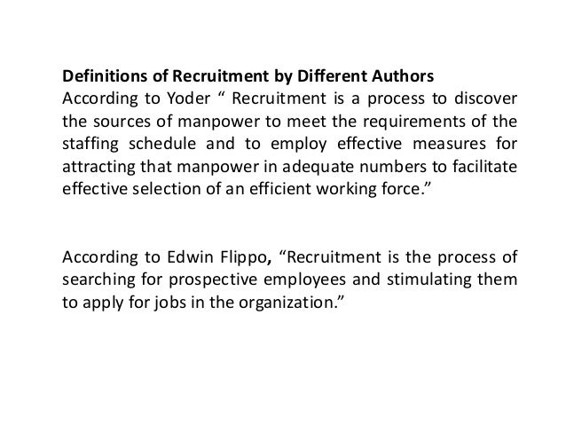 """edwin flippo definitions about recruitment and selection Meaning and definition human resource management is the process of recruitment, selection of employee, providing  edwin flippo defines- hrm as """"planning, organizing, directing, controlling of procurement,  recruitment, selection and placement of personnel 3 training and development of employees."""