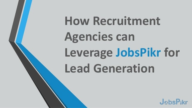 How Recruitment Agencies can Leverage JobsPikr for Lead Generation
