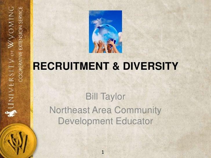 RECRUITMENT & DIVERSITY<br />Bill Taylor<br />Northeast Area Community Development Educator<br />