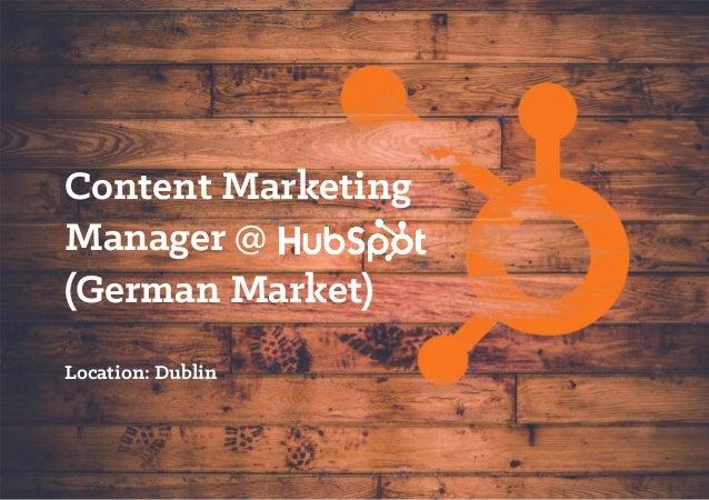 Content Marketing Manager @ (German Market) Location: Dublin
