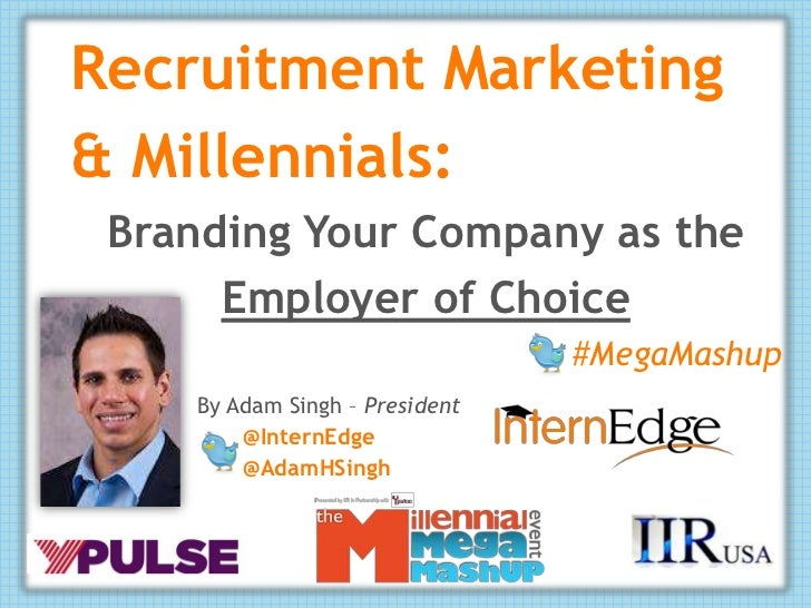 Recruitment Marketing& Millennials: Branding Your Company as the      Employer of Choice                                #M...