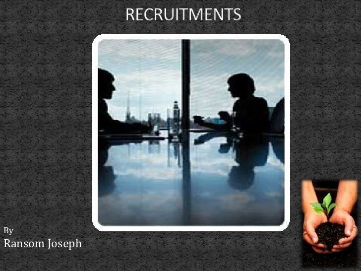RECRUITMENTS <br />By<br />Ransom Joseph<br />