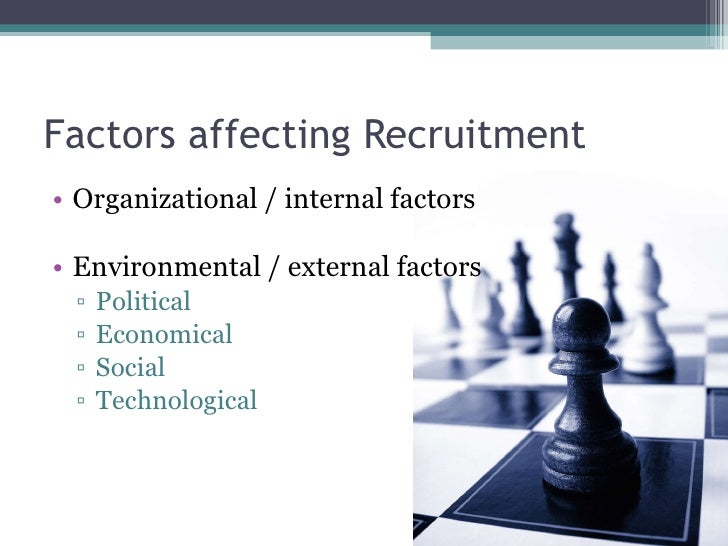 the factors affecting recruitment Factors such as departmental budget and staff expertise can determine how many steps are in your hiring process or the sources from which your company recruits applicants running a small business could mean that you have more options than do large organizations that employ hundreds or thousands of.