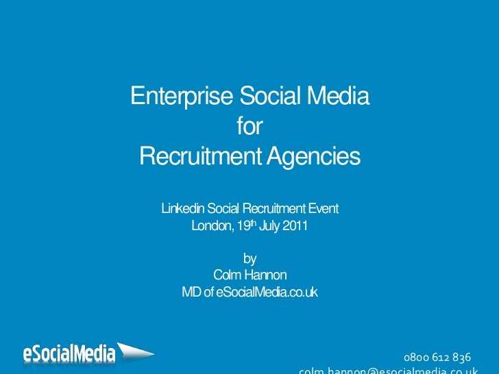 Enterprise Social MediaforRecruitment AgenciesLinkedin Social Recruitment Event London, 19th July 2011byColm HannonMD of e...