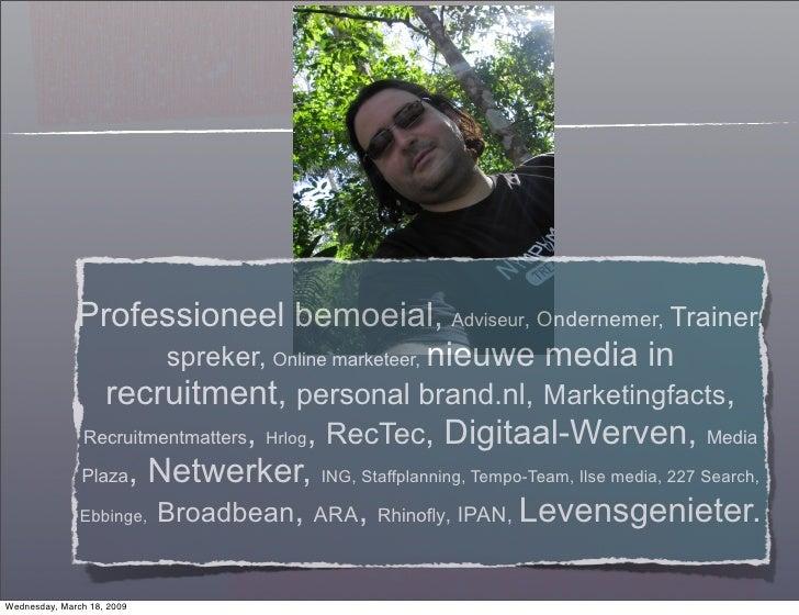 Professioneel bemoeial, Adviseur, Ondernemer, Trainer,                         spreker, Online marketeer, nieuwe media in ...