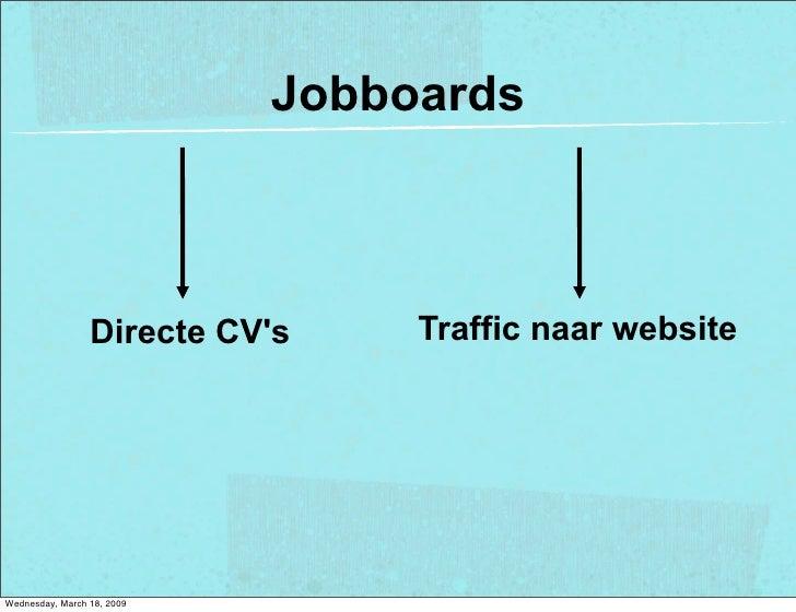 Jobboards                                     Traffic naar website                  Directe CV's     Wednesday, March 18, ...
