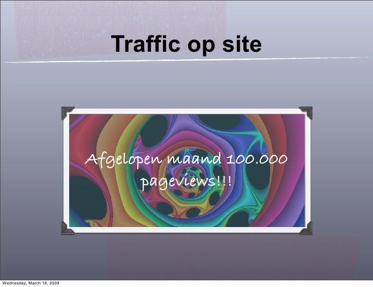 Traffic op site                                Afgelopen maand 100.000                                    pageviews!!!    ...