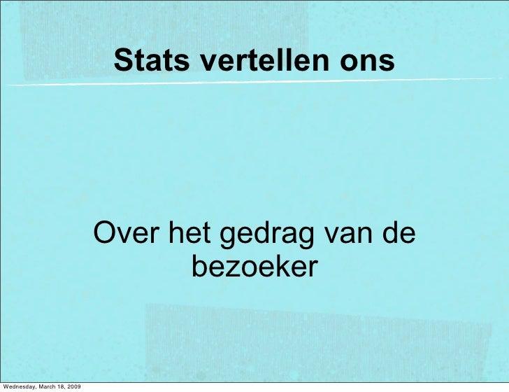 Stats vertellen ons                                 Over het gedrag van de                                   bezoeker   We...