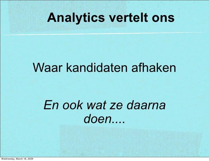 Analytics vertelt ons                           Waar kandidaten afhaken                              En ook wat ze daarna ...