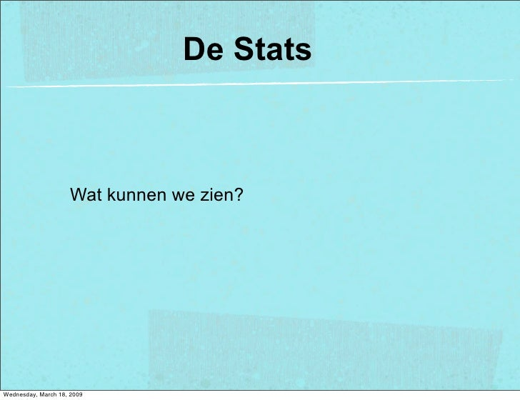 De Stats                         Wat kunnen we zien?     Wednesday, March 18, 2009