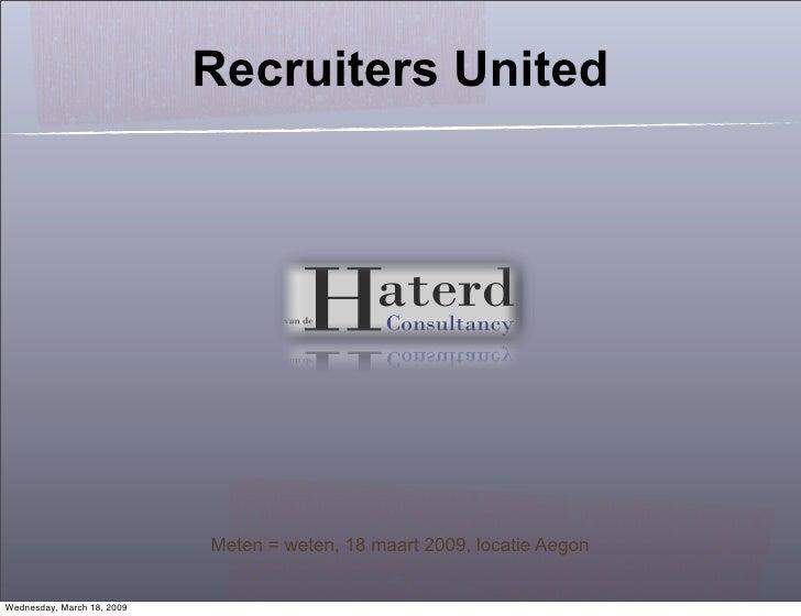 Recruiters United                                 Meten = weten, 18 maart 2009, locatie Aegon   Wednesday, March 18, 2009
