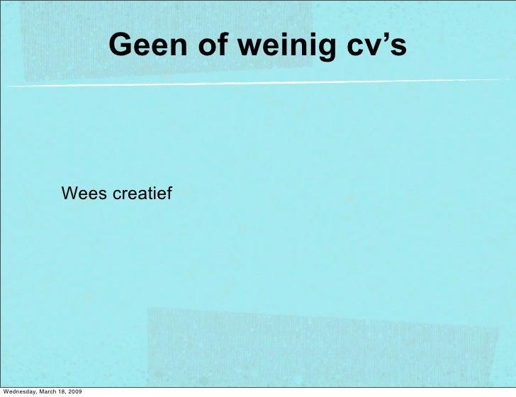 Geen of weinig cv's                      Wees creatief     Wednesday, March 18, 2009