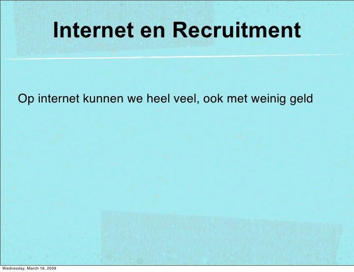Internet en Recruitment         Op internet kunnen we heel veel, ook met weinig geld     Wednesday, March 18, 2009