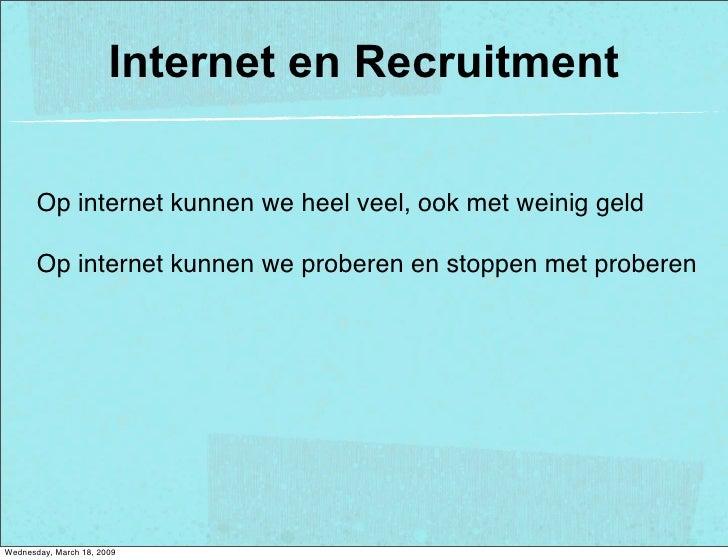 Internet en Recruitment         Op internet kunnen we heel veel, ook met weinig geld         Op internet kunnen we probere...